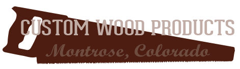 Custom Wood Products, Montrose, Colorado